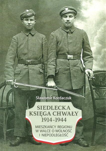 Siedlecka Księga Chwały 1914-1944 Mieszkańcy regionu w walce o wolność i niepodległość -  | okładka