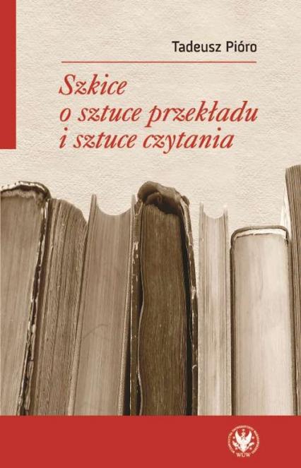 Szkice o sztuce przekładu i sztuce czytania - Tadeusz Pióro | okładka