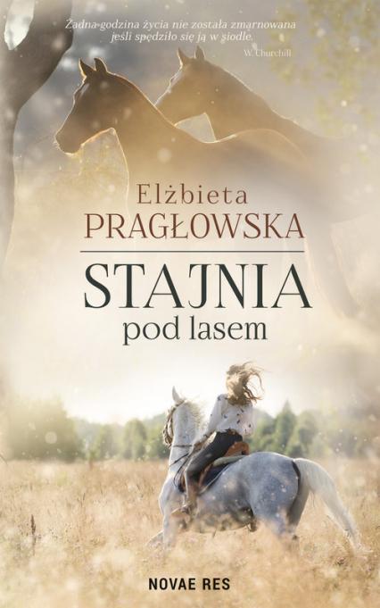 Stajnia pod lasem - Elżbieta Pragłowska   okładka