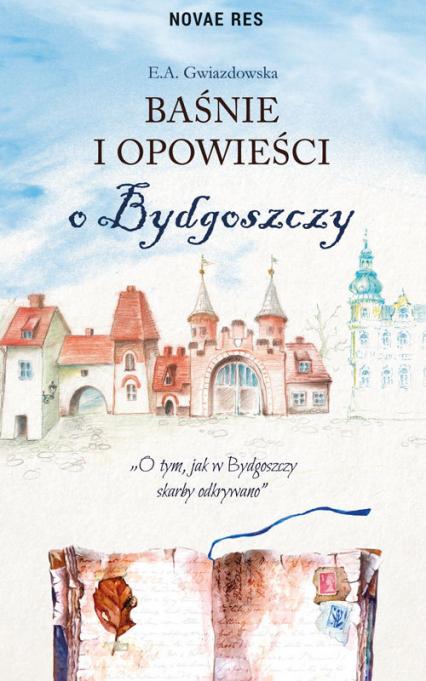 Baśnie i opowieści o Bydgoszczy - E.A. Gwiazdowska | okładka