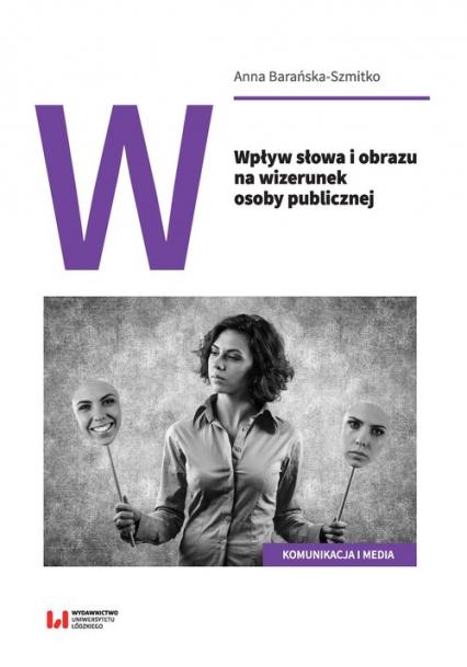 Wpływ słowa i obrazu na wizerunek osoby publicznej - Anna Barańska-Szmitko | okładka