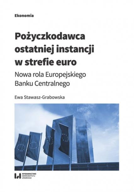 Pożyczkodawca ostatniej instancji w strefie euro Nowa rola Europejskiego Banku Centralnego - Ewa Stawasz-Grabowska | okładka