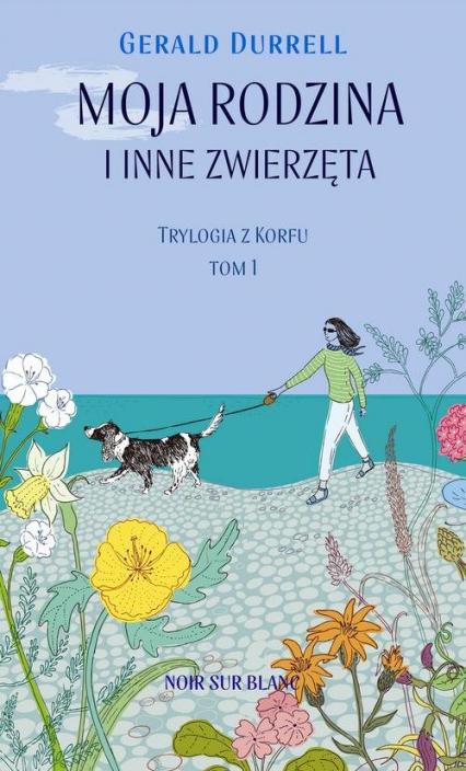 Moja rodzina i inne zwierzęta Trylogia z Korfu Tom 1 - Gerald Durrell | okładka