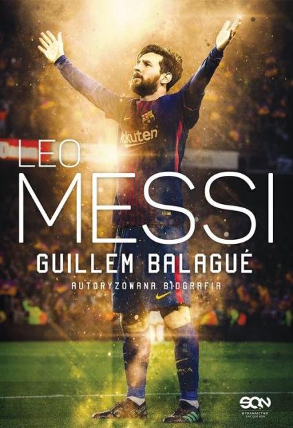 Leo Messi Autoryzowana biografia - Guillem Balagué | okładka