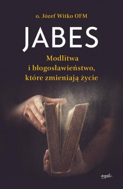 Jabes Modlitwa i błogosławieństwo, które zmieniają życie - Józef Witko | okładka