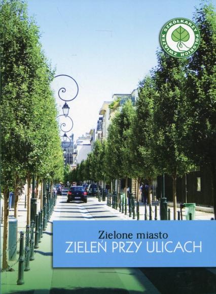 Zielone miasto Zieleń przy ulicach - Agnieszka Szulc | okładka