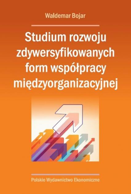Studium rozwoju zdywersyfikowanych form współpracy międzyorganizacyjnej - Waldemar Bojar | okładka