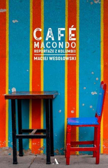Café Macondo Reportaże z Kolumbii - Maciej Wesołowski   okładka