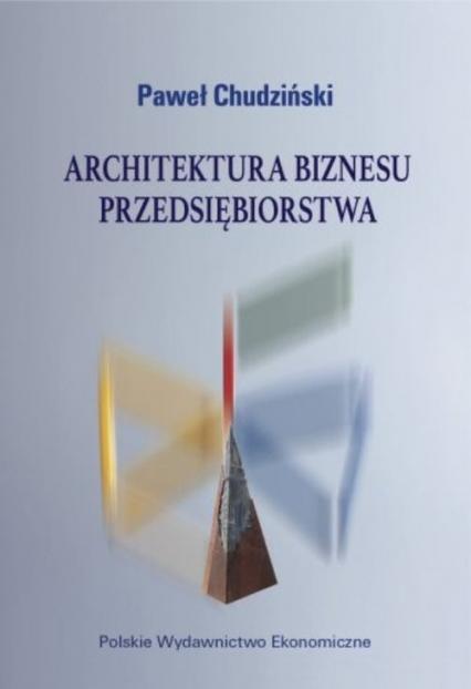 Architektura biznesu przedsiębiorstwa - Paweł Chudziński | okładka