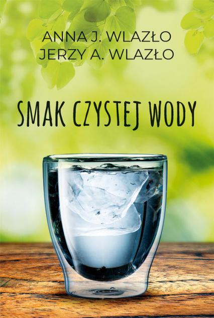 Smak czystej wody - Wlazło Anna, Wlazło Jerzy | okładka
