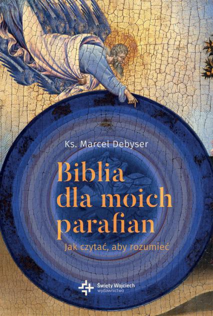 Biblia dla moich parafian Jak czytać, aby rozumiec - Marcel Debyser | okładka