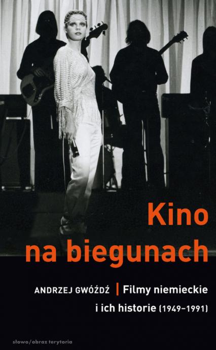 Kino na biegunach Filmy niemieckie i ich historie (1949-1991) - Andrzej Gwóźdź | okładka
