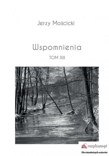 Wspomnienia Tom XIII - Jerzy Mościcki | okładka