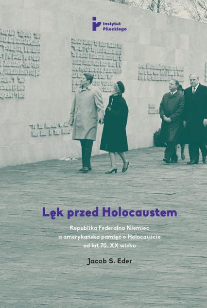 Lęk przed Holocaustem Republika Federalna Niemiec a amerykańska pamięć o Holocauście od lat 70. XX wieku - Eder Jacob S. | okładka