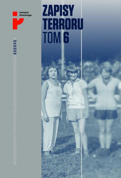 Zapisy Terroru Tom 6 Auschwitz-Birkenau Los kobiet i dzieci -  | okładka