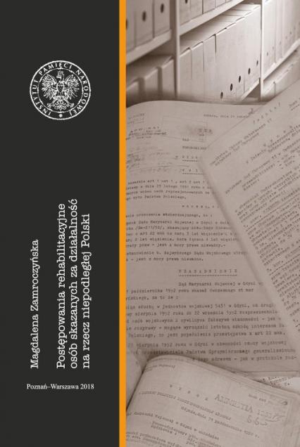 Postępowania rehabilitacyjne osób skazanych za działalność na rzecz niepodległej Polski - Magdalena Zamroczyńska | okładka