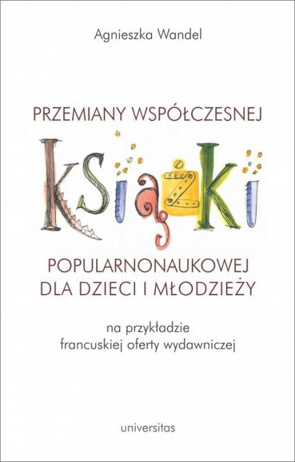 Przemiany współczesnej książki popularnonaukowej dla dzieci i młodzieży (na przykładzie francuskiej - Agnieszka Wandel | okładka