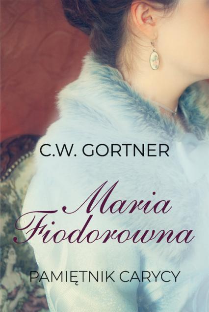Maria Fiodorowna Pamiętnik carycy - C.W. Gortner | okładka