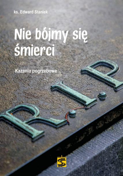 Nie bójmy się śmierci Kazania pogrzebowe - Edward Staniek | okładka