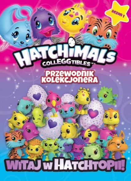 Hatchimals Przewodnik kolekcjonera Witaj w Hatchtopii! -  | okładka