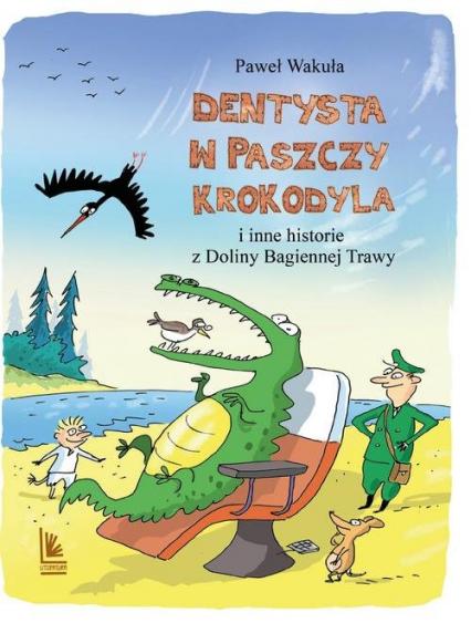 Dentysta w paszczy krokodyla i inne historie z Doliny Bagiennej Trawy - Paweł Wakuła | okładka