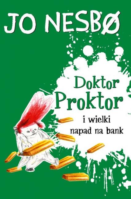 Doktor Proktor i wielki napad na bank - Jo Nesbo | okładka