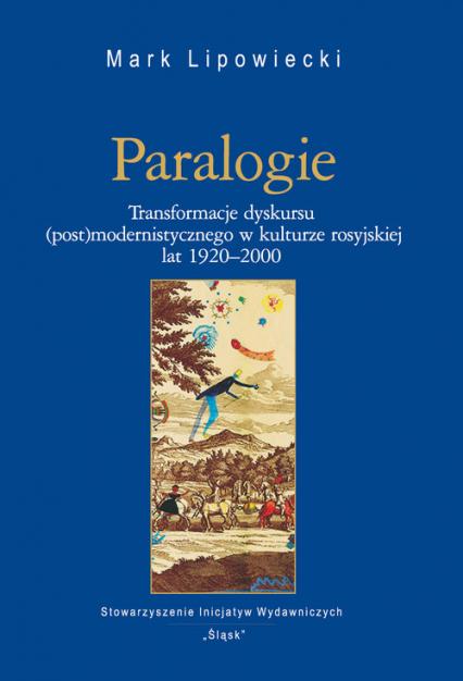 Paralogie Transformacje dyskursu (post)modernistycznego w kulturze rosyjskiej lat 1920-2000 - Mark Lipowiecki | okładka