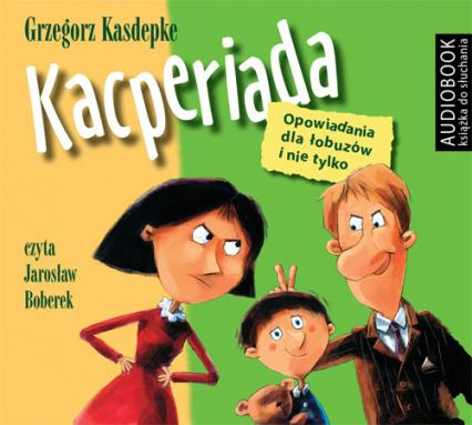 Kacperiada. Opowiadania dla łobuzów i nie tylko (Audiobook) - Grzegorz Kasdepke | okładka