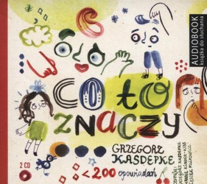 Co to znaczy 200 opowiadań (Audiobook) - Grzegorz Kasdepke | okładka