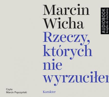 Rzeczy, których nie wyrzuciłem (Audiobook) - Marcin Wicha | okładka
