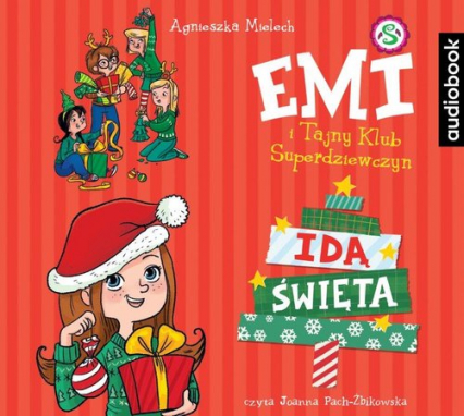 Emi i Tajny Klub Superdziewczyn Idą Święta (Audiobook) - Agnieszka Mielech | okładka