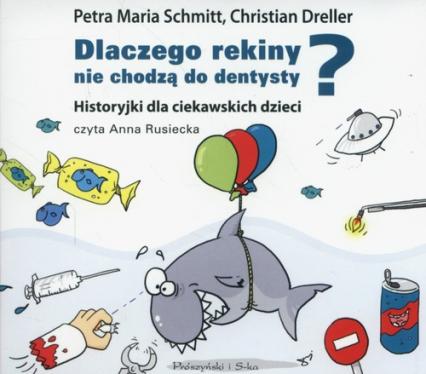 Dlaczego rekiny nie chodzą do dentysty? Historyjki dla ciekawskich dzieci (Audiobook) - Petra Maria Schmitt, Christian Dreller | okładka