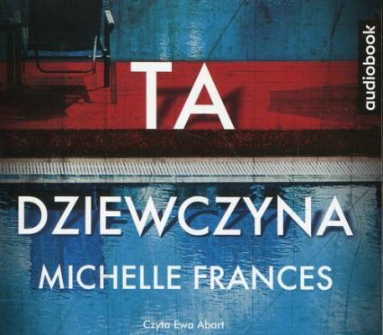 Ta dziewczyna (Audiobook) - Michelle Frances | okładka