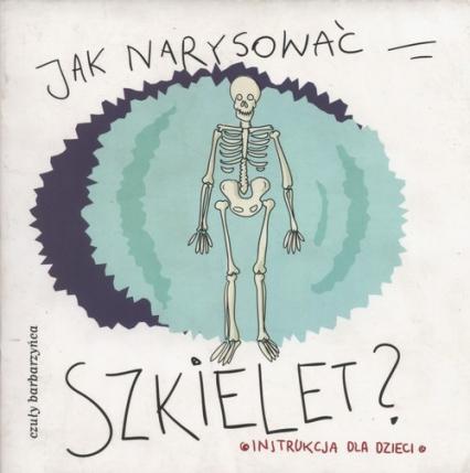 Jak narysować szkielet Instrukcja dla dzieci -  | okładka