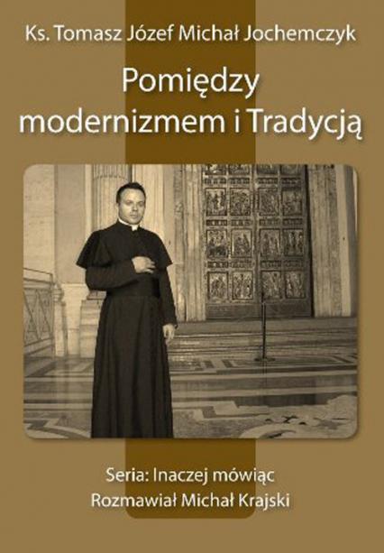 Pomiędzy modernizmem i Tradycją - Michał Jochemczyk   okładka