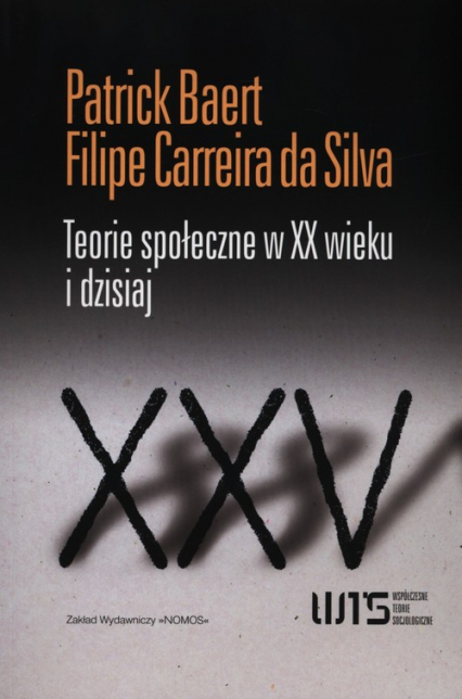 Teorie społeczne w XX wieku i dzisiaj - Baert Patrick, Carreira da Silva Filipe | okładka