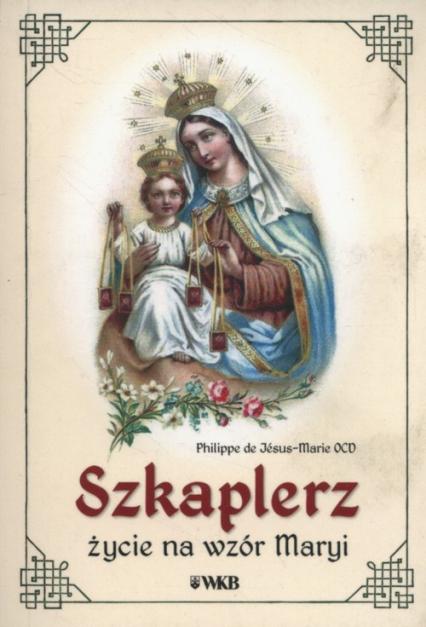 Szkaplerz życie na wzór Maryi - de Jesus-Marie Philippe | okładka