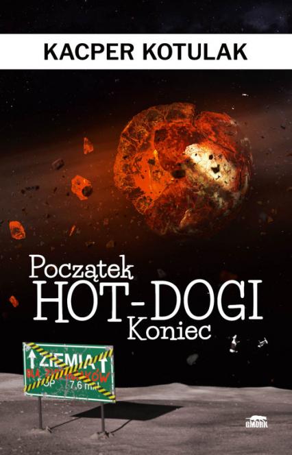 Początek, koniec i hot-dogi - Kacper Kotulak | okładka