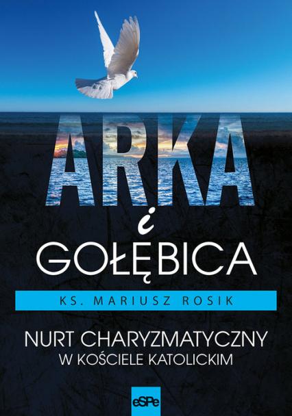 Arka i Gołębica Nurt charyzmatyczny w Kościele katolickim - Mariusz Rosik   okładka