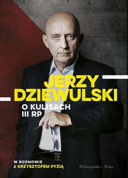 Jerzy Dziewulski o kulisach III RP - Dziewulski Jerzy, Pyzia Krzysztof | okładka