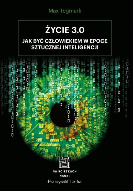 Życie 3.0 Jak być człowiekiem w epoce sztucznej inteligencji - Max Tegmark | okładka