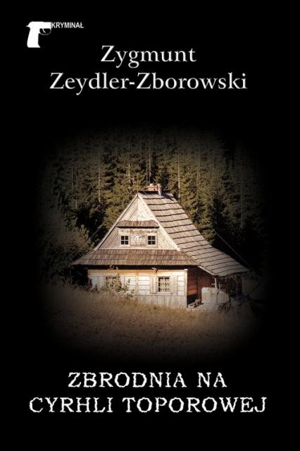 Zbrodnia na Cyrhli Toporowej - Zygmunt Zeydler-Zborowski | okładka