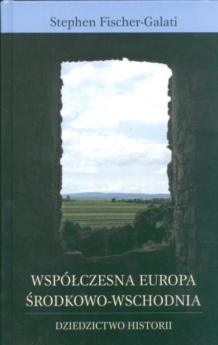 Współczesna Europa środkowo- wschodnia - Fischer Galati Stephen | okładka