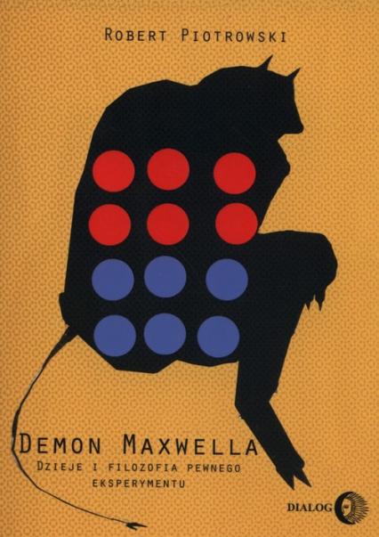 Demon Maxwella Dzieje i filozofia pewnego eksperymentu - Robert Piotrowski | okładka