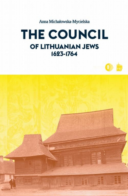 The Council of Lithuanian Jews 1623-1764 - Anna Michałowska-Mycielska | okładka