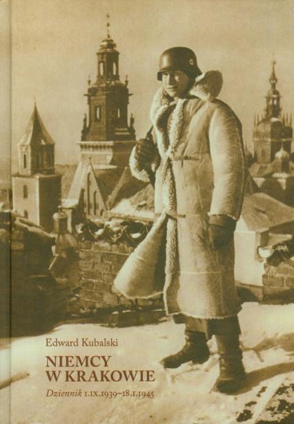 Niemcy w Krakowie Dziennik 1.09.1939-18.01.1945 - Edward Kubalski   okładka