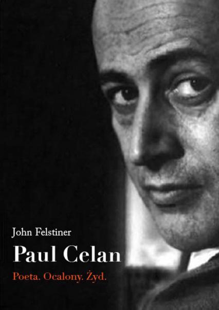 Paul Celan Poeta Ocalony Żyd - John Felstiner   okładka