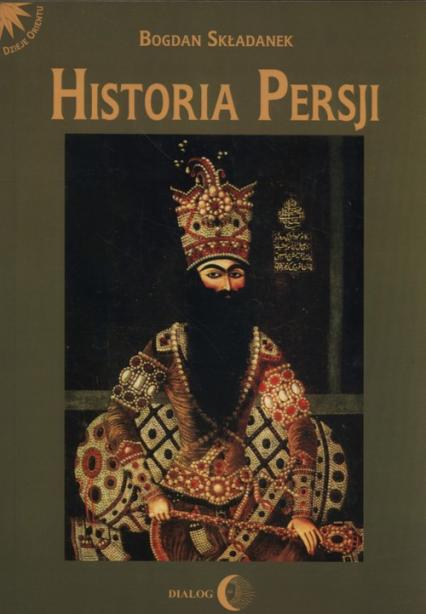 Historia Persji Tom 3 Od Safawidów do II wojny światowej (XVI-poł. XX w.) - Bogdan Składanek   okładka