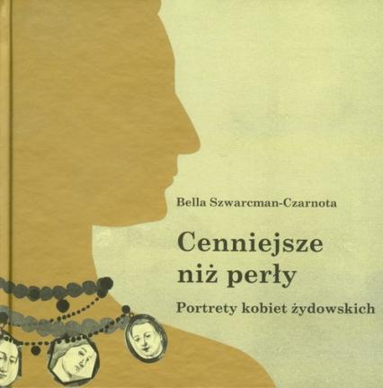 Cenniejsze niż perły Portrety kobiet żydowskich - Bella Szwarcman-Czarnota | okładka