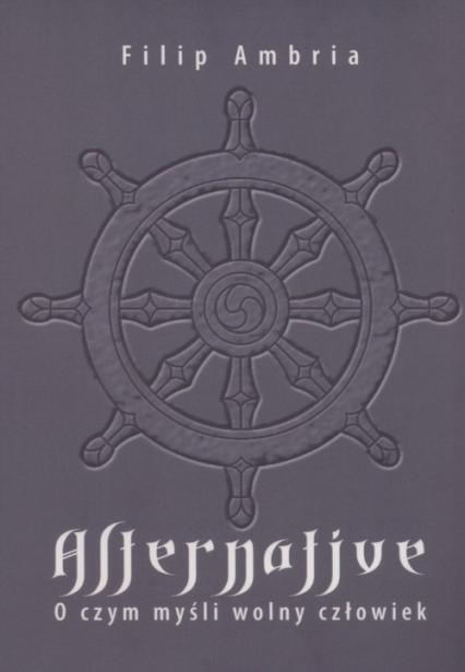 Alternative O czym myśli wolny człowiek - Filip Ambria | okładka